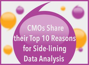 CMOs Share their Top Ten reasons for side-lining Data Analysis